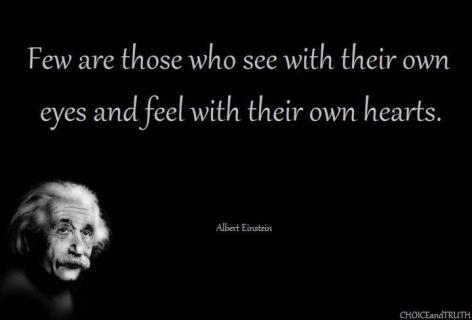 Albert Einstein Few Are Those Who See With Their Own Eyes And Feel With Their Own Hearts