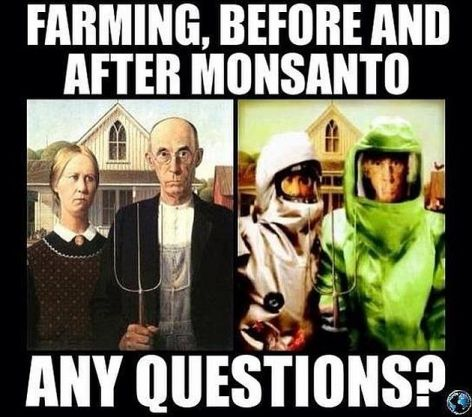 Farming Before And After Monsanto Any Questions