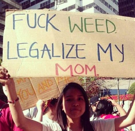 Fuck Weed Legalize My Mom