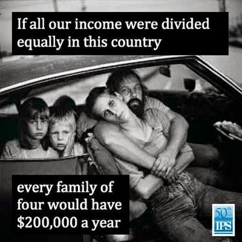 If All Our Income Were Divided Equally In This Country Every Family Of Four Would Have $200,000 A Year