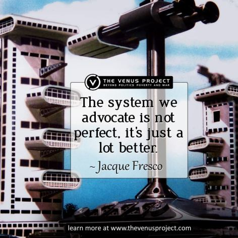 Jacque Fresco The System We Advocate Is Not Perfect It's Just A Lot Better