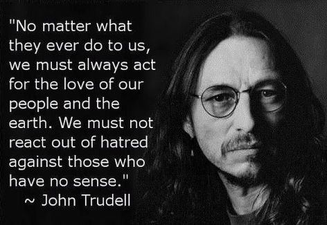 John Trudell No Matter What They