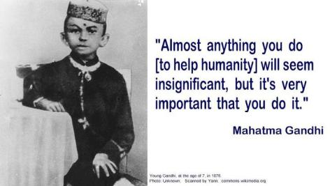 Mahatma Gandhi Almost Anything You Do To Help Humanity Will Seem Insignificant But It's Very Important That You Do It