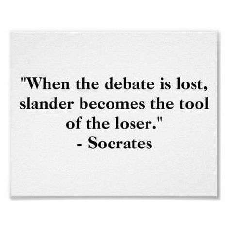 Socrates When The Debate Is Lost Slander Becomes The Tool Of The Loser