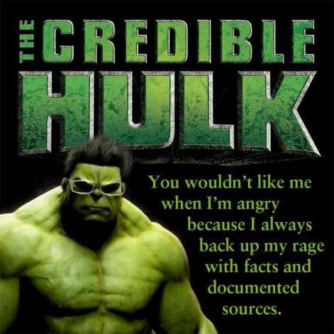 The Credible Hulk You Won't Like Me When I'm Angry Because I Always Back Up My Rage With Facts An Documented Sources