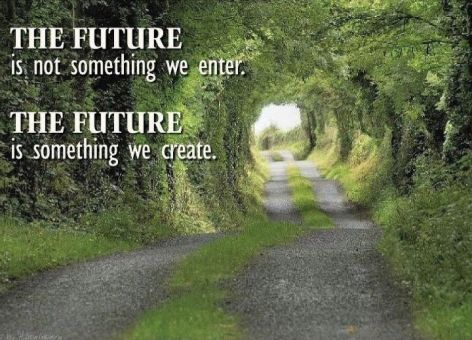 The Future Is Not Something We Enter The Future Is Something We Create