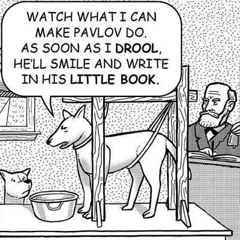 Watch What I Can Make Pavlov Do As Soon As I Drool He'll Smile And Write In His Little Book