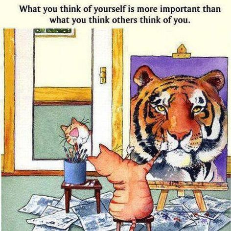 What You Think Of Yourself Is More Important That What You Think Others Think Of You