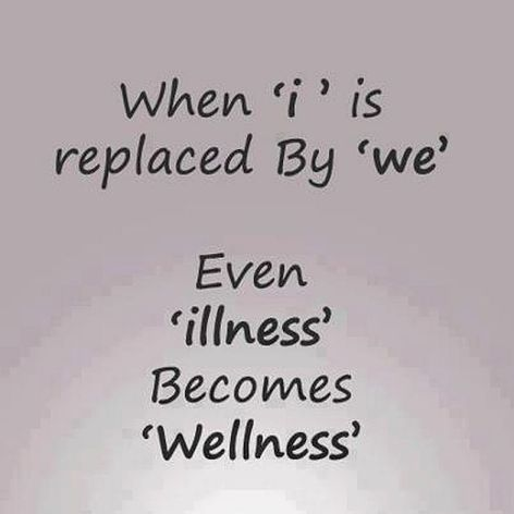 When I Is Replaced By We Even Illness Becomes Wellness