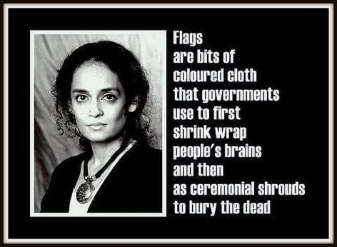 Arundhati Roy Flags Are Bits Of Colored Cloth