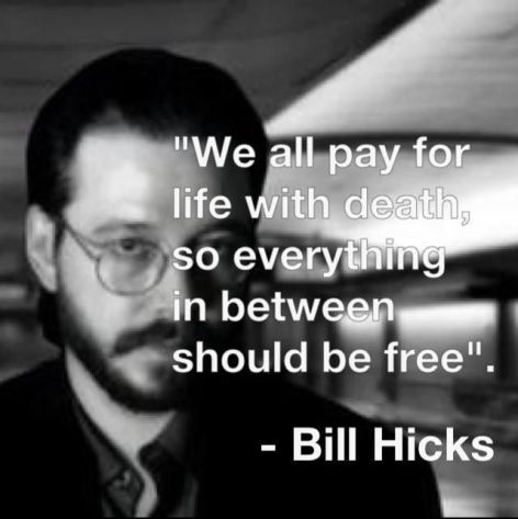 Bill Hicks We All Pay For Life With Death So Everything In Between Should Be Free