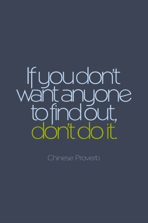Chinese Proverb If You Don't Want Anyone To Find Out Don't Do It