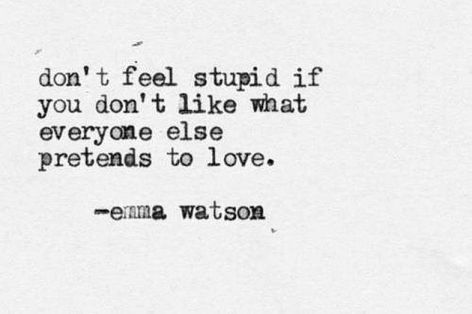 Emma Watson Don't Feel Stupid If You Don't Like What Everyone Else Pretends To Love