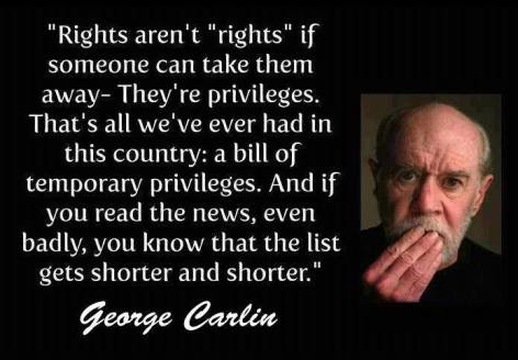 George Carlin Rights Aren't Rights If Someone Can Take Them Away They're Privileges