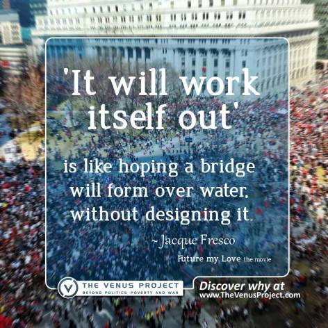 Jacque Fresco It Will Work Itself Out Is Like Hoping A Bridge Will Form Over Water Without Designing It