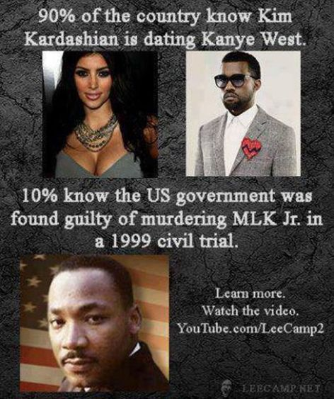 Lee Camp 90% Of The Country Know Kim Kardashian Is Dating Kanye West 10% Know The US Government Was Found Guilty Of Murdering MLK Jr In A 1999 Civil Trial