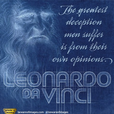 Leonardo Da Vinci The Greatest Deception Men Suffer Is From Their Own Opinions