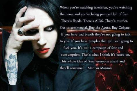Marilyn Manson When You're Watching Television You're Watching The News And You're Being Pumped Full Of Fear