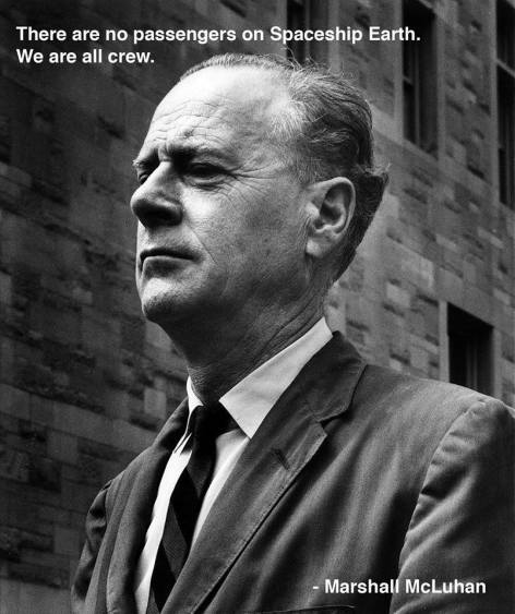 Marshall McLuhan There Are No Passengers On Spaceship Earth We Are All Crew