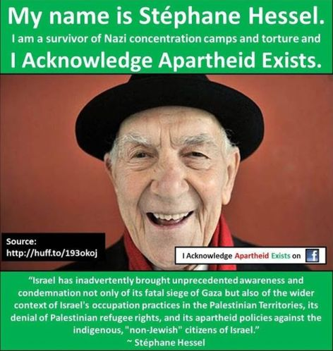 My Name Is Stephane Hessel I Am A Survivor Of Nazi Concentration Camps And Torture And I Acknowledge Apartheid Exists