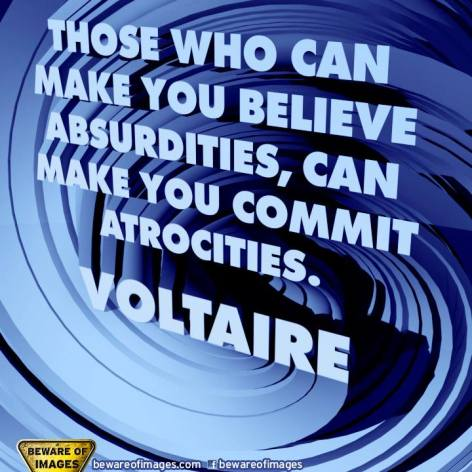 Voltaire Those Who Can Make You Believe Absurdities Can Make You Commit Atrocities
