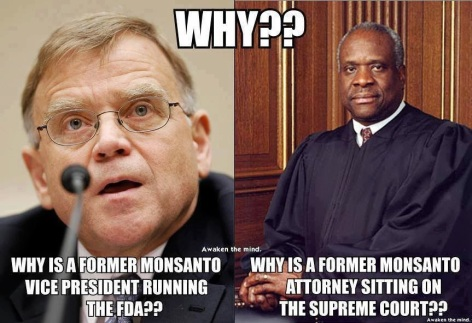 Why Is A Former Monsanto Vice President Running The FDA Why Is A Former Monsanto Attorney Sitting On The Supreme Court