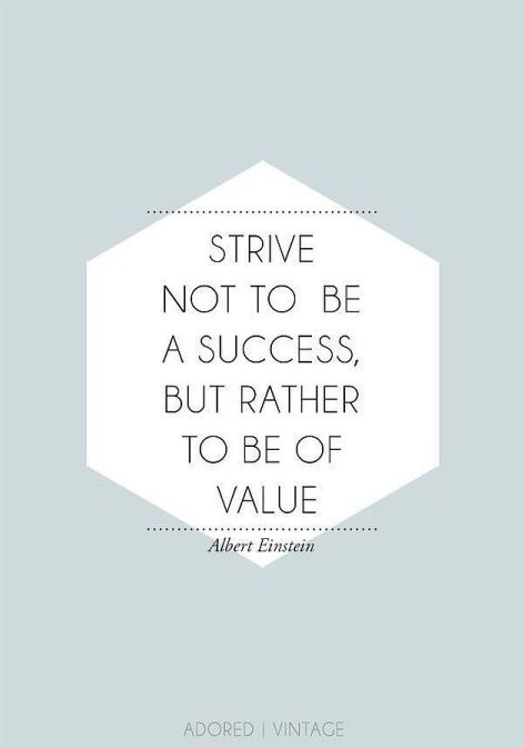 Albert Einstein Strive Not To Be A Success But Rather To Be Of Value