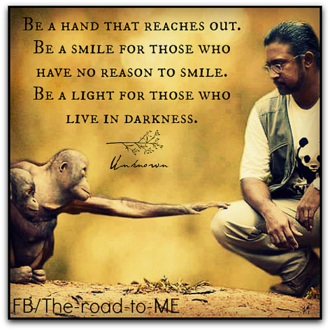 Be A Hand That Reaches Out Be A Smile For Those Who Have No Reason To Smile Be A Light For Those Who Live In Darkness