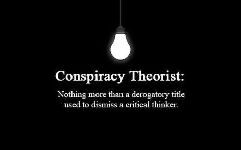 Conspiracy Theorist Nothing More Than A Derogatory Title Used To Dismiss A Critical Thinker