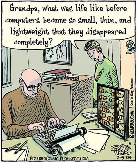 Grandpa What Was Life Like Before Computers Became So Small Thin And Lightweight That They Disappeared Completely
