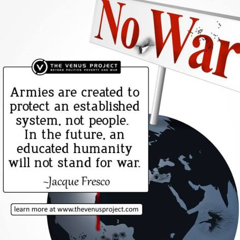 Jacque Fresco Armies Are Created To Protect An Established System Not The People In The Future An Educated Humanity Will Not Stand For War