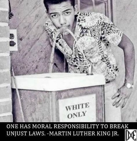 Martin Luther King Jr One Has Moral Responsibility To Break Unjust Laws White Only Water Fountain