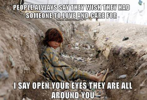 People Always Say They Wish They Had Someone To Love And Care For I Say Open Your Eyes They Are All Around You