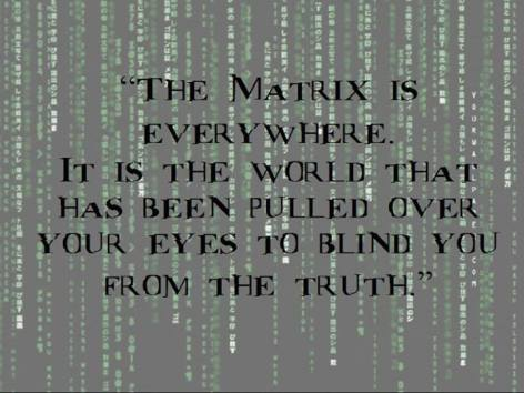 The Matrix Is Everywhere It Is The World That Has Been Pulled Over Your Eyes To Blind You From The Truth