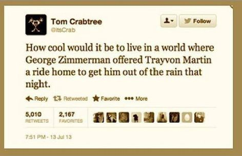 Tom Crabtree How Cool Would It Be To Live In A World Where George Zimmerman Offered Trayvon Martin A Ride Home To Get Him Out Of The Rain That Night