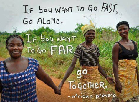 African Proverb If You Want To Go Fast Go Alone If You Want To Go Far To Together