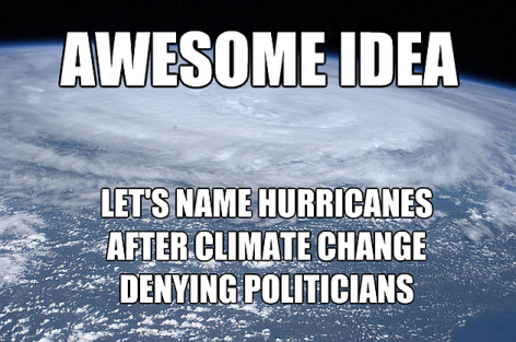 Awesome Idea Let's Name Hurricanes After Climate Change Denying Politicians