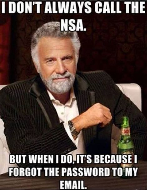 I Don't Always Call The NSA But When I Do It's Because I Forgot The Password To My Email