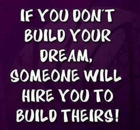 If You Don't Build Your Dream Someone Will Hire You Do Build Theirs