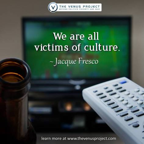 Jacque Fresco We Are All Victims Of Culture