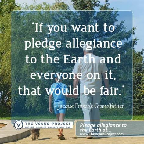 Jacque Fresco's Grandfather If You Want To Pledge Allegiance To The Earth And Everyone On It That Would Be Fair