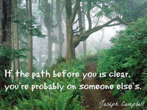 Joseph Campbell If The Path Before You Is Clear You're Probably On Someone Else's