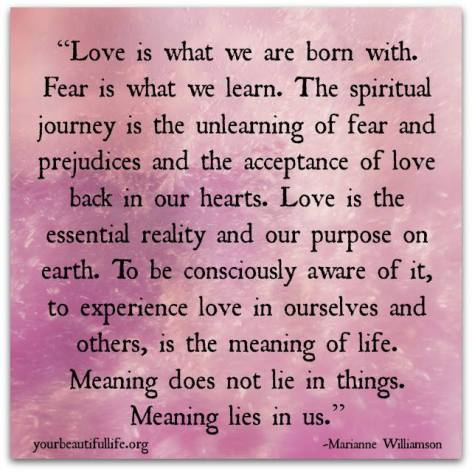 Marianne Williamson Love Is What We Are Born With Fear Is What We Learn