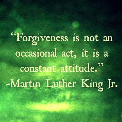 Martin Luther King Jr Forgiveness Is Not An Occasional Act It Is A Constant Attitude