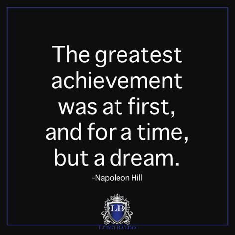 Napoleon Hill The Greatest Achievement Was At First And For A Time But A Dream