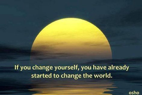 Osho If You Change Yourself You Have Already Started To Change The World