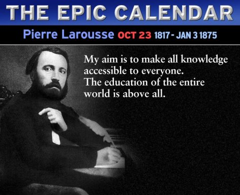 Pierre Larousse My Aim Is To Make