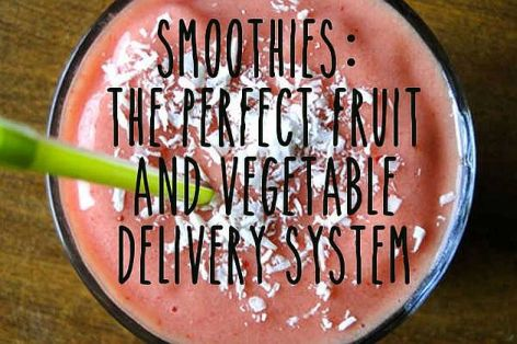 Smoothies The Perfect Fruit And Vegetable Delivery System