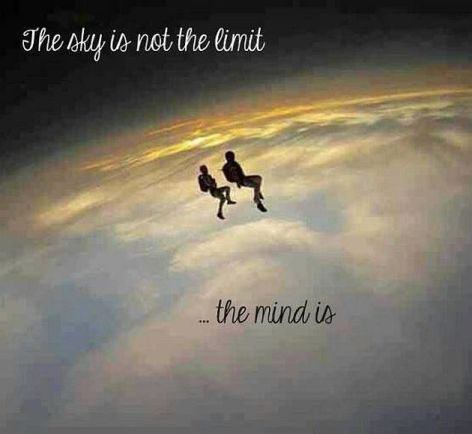 The Sky Is Not The Limit The Mind Is