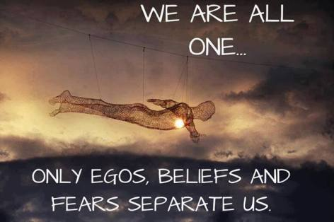 We Are All One Only Egos Beliefs And Fears Separate Us